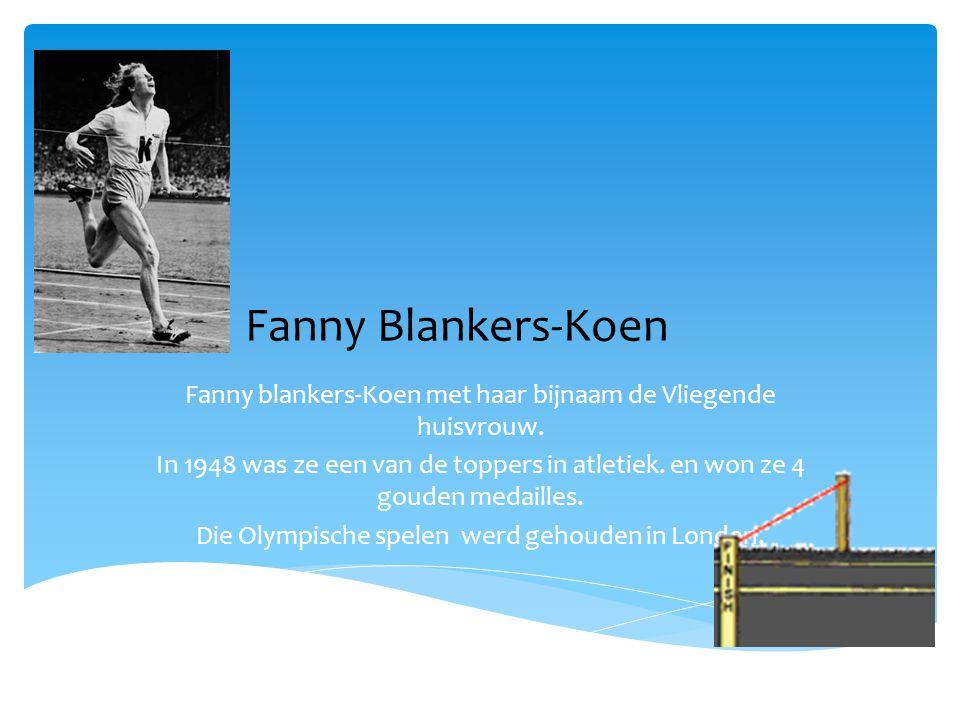 Fanny Blankers-Koen Fanny blankers-Koen met haar bijnaam de Vliegende huisvrouw.