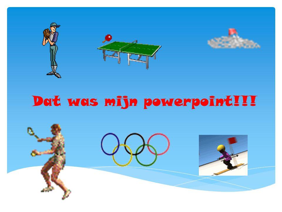 Dat was mijn powerpoint!!!