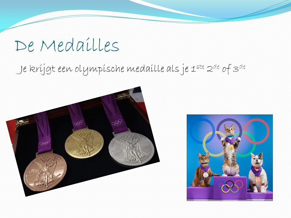 De Medailles Je krijgt een olympische medaille als je 1ste 2de of 3de