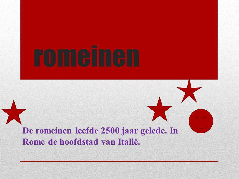 De romeinen leefde 2500 jaar gelede. In Rome de hoofdstad van Italië.