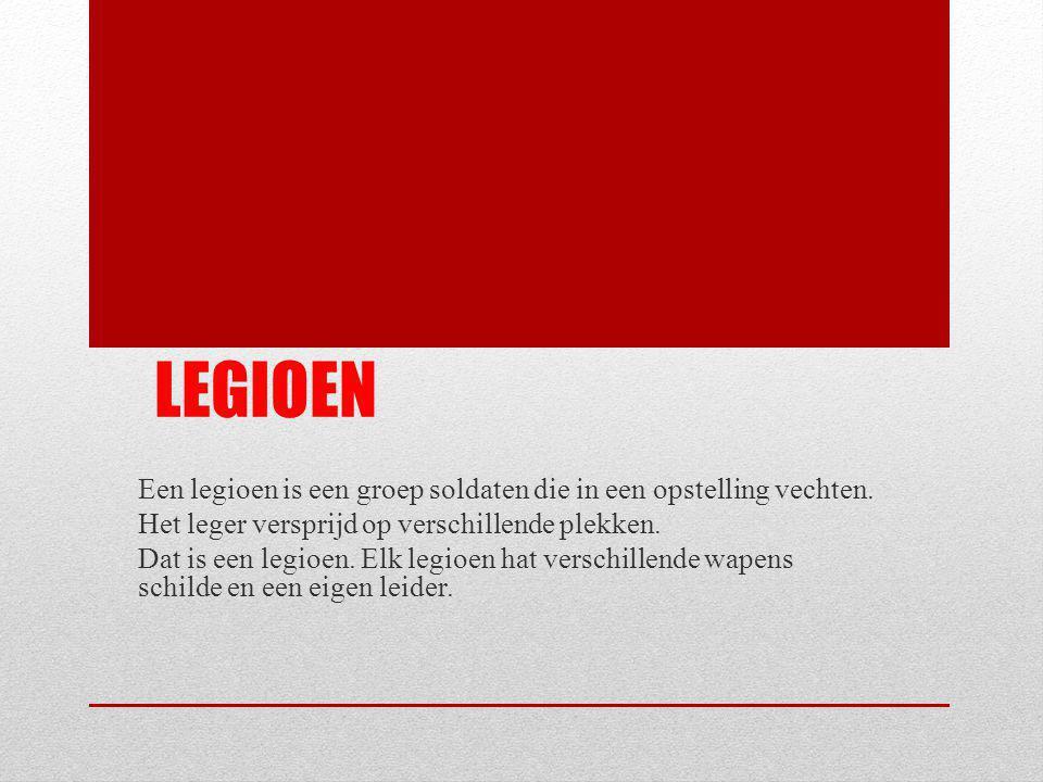 Legioen Een legioen is een groep soldaten die in een opstelling vechten. Het leger versprijd op verschillende plekken.