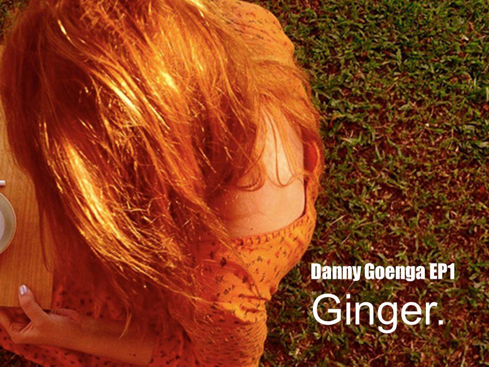 GINGER DO HAVE SOULS Danny Goenga EP1 Ginger.