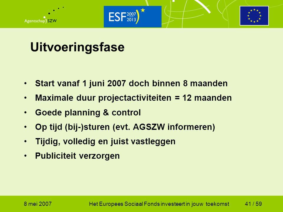 Uitvoeringsfase Start vanaf 1 juni 2007 doch binnen 8 maanden