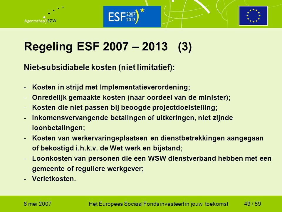 Regeling ESF 2007 – 2013 (3) Niet-subsidiabele kosten (niet limitatief): - Kosten in strijd met Implementatieverordening;