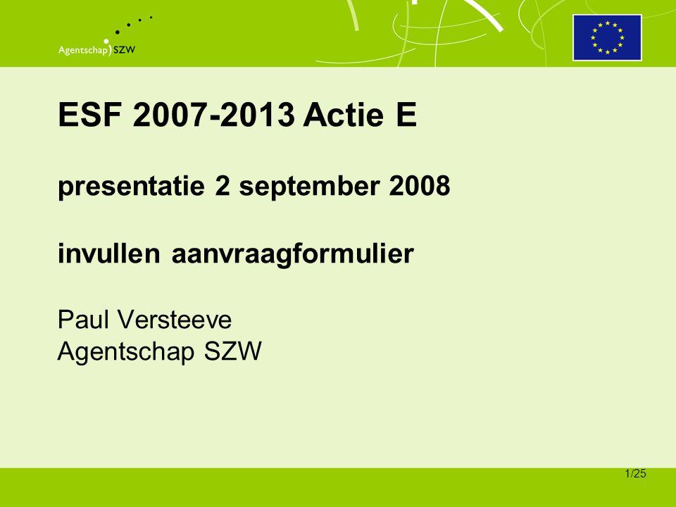 ESF 2007-2013 Actie E presentatie 2 september 2008 invullen aanvraagformulier Paul Versteeve Agentschap SZW