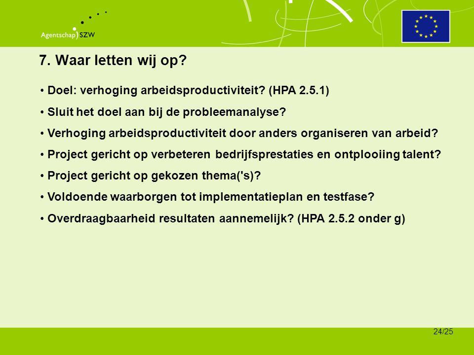7. Waar letten wij op Doel: verhoging arbeidsproductiviteit (HPA 2.5.1) Sluit het doel aan bij de probleemanalyse