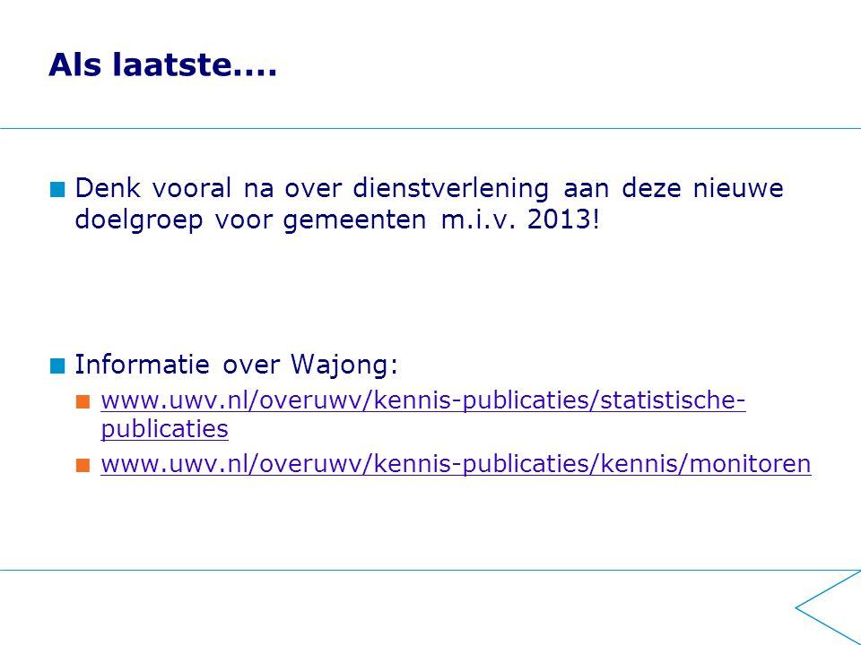 Als laatste.... Denk vooral na over dienstverlening aan deze nieuwe doelgroep voor gemeenten m.i.v. 2013!