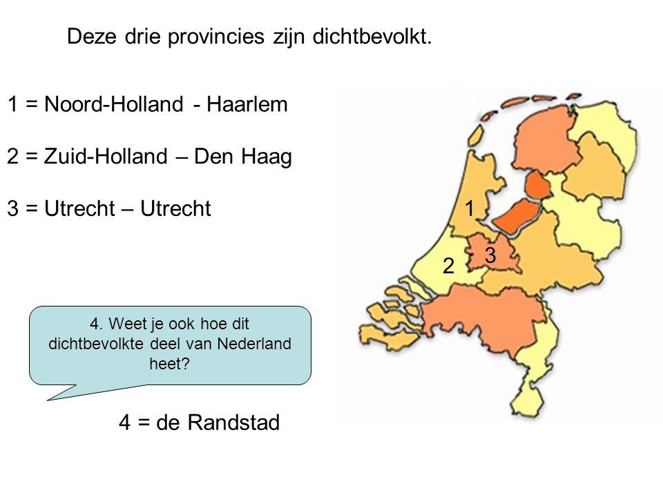 4. Weet je ook hoe dit dichtbevolkte deel van Nederland heet