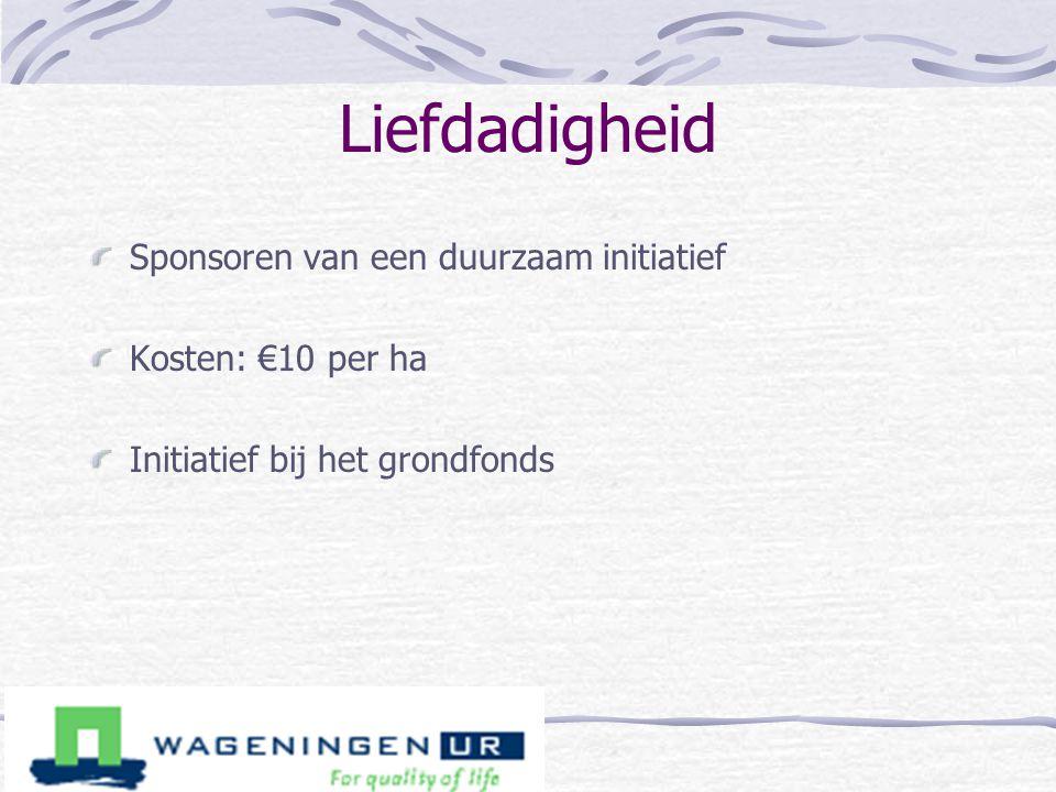 Liefdadigheid Sponsoren van een duurzaam initiatief Kosten: €10 per ha