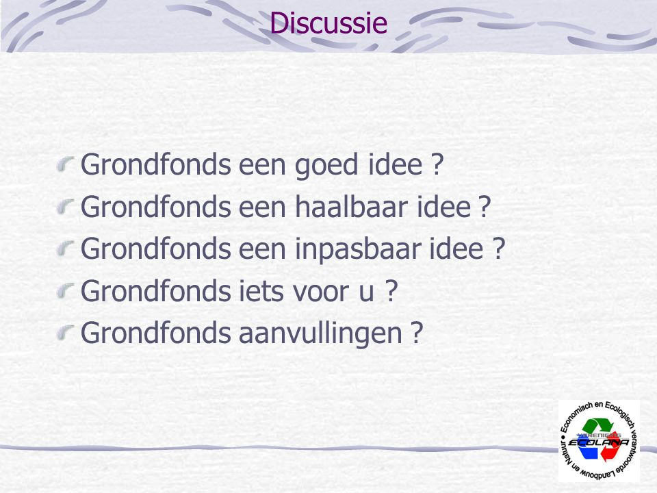Discussie Grondfonds een goed idee Grondfonds een haalbaar idee Grondfonds een inpasbaar idee