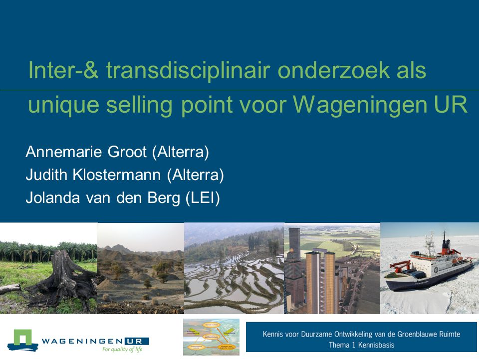 05/04/2017 Inter-& transdisciplinair onderzoek als unique selling point voor Wageningen UR. Annemarie Groot (Alterra)