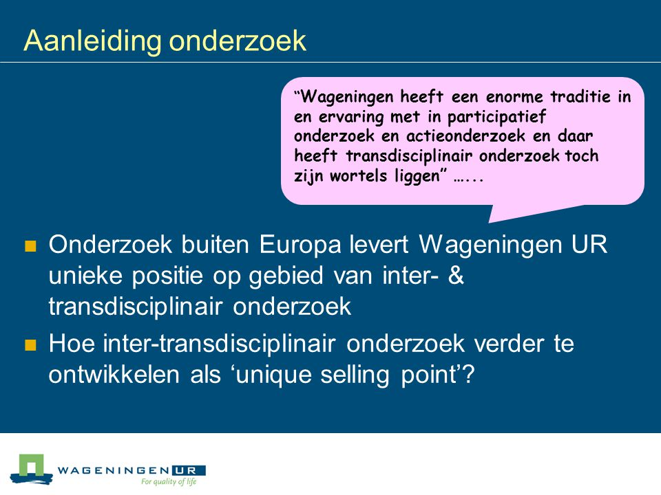 Aanleiding onderzoek 05/04/2017. Onderzoek buiten Europa levert Wageningen UR unieke positie op gebied van inter- & transdisciplinair onderzoek.