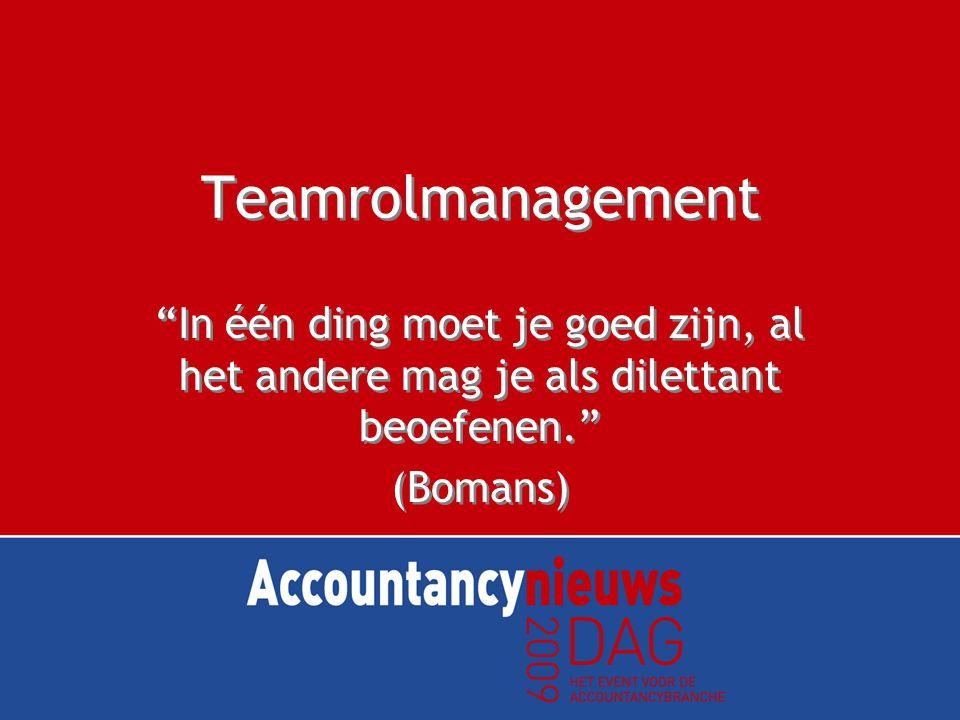 Teamrolmanagement In één ding moet je goed zijn, al het andere mag je als dilettant beoefenen. (Bomans)