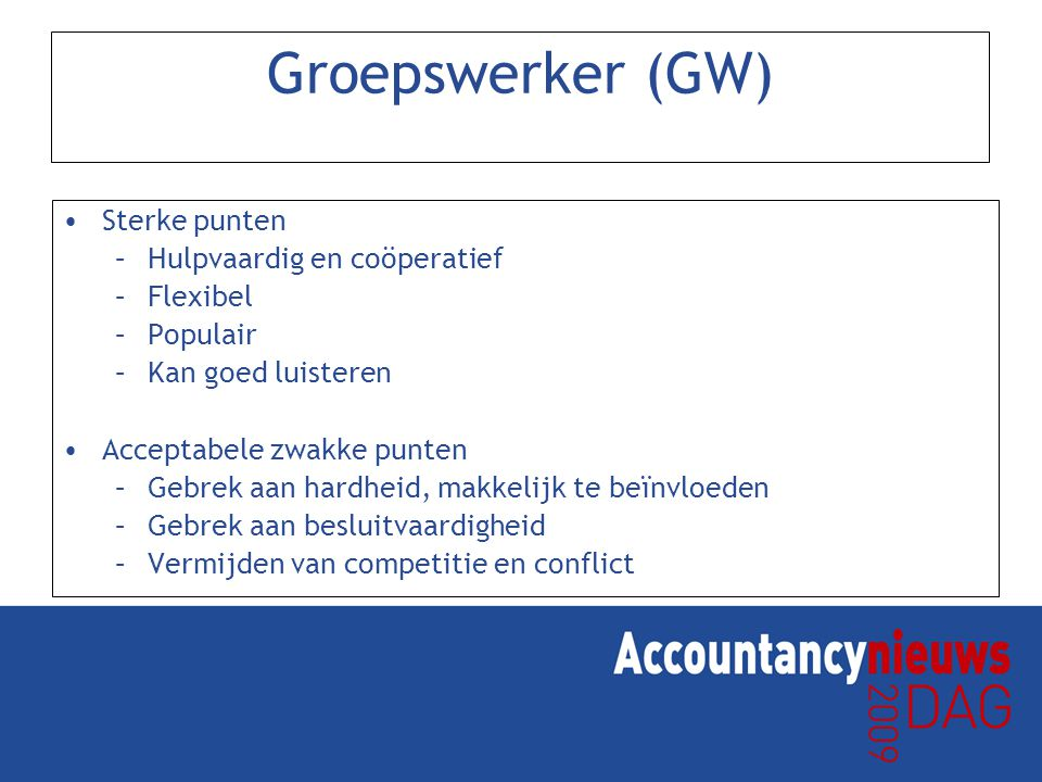 Groepswerker (GW) Sterke punten Hulpvaardig en coöperatief Flexibel