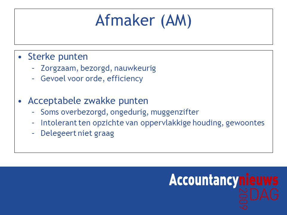 Afmaker (AM) Sterke punten Acceptabele zwakke punten