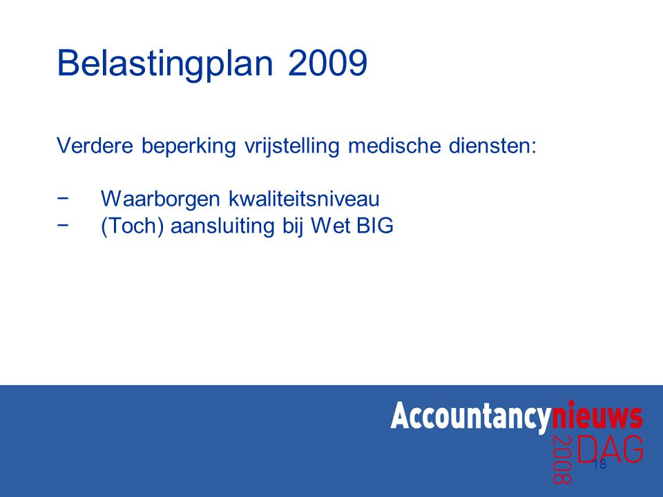 Belastingplan 2009 Verdere beperking vrijstelling medische diensten: