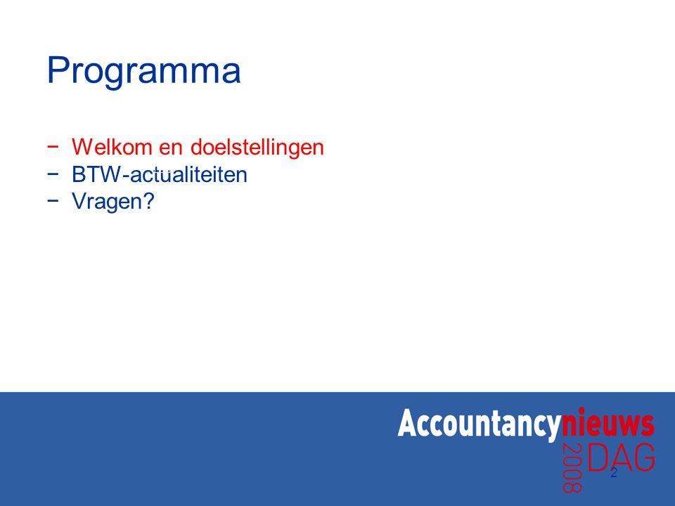 Programma Welkom en doelstellingen BTW-actualiteiten Vragen 2