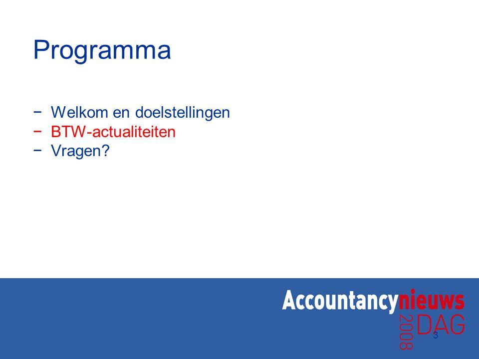 Programma Welkom en doelstellingen BTW-actualiteiten Vragen 3