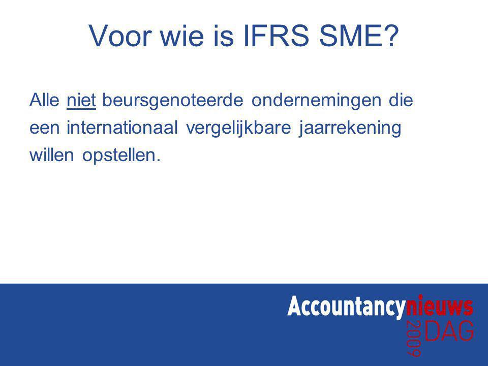 Voor wie is IFRS SME Alle niet beursgenoteerde ondernemingen die