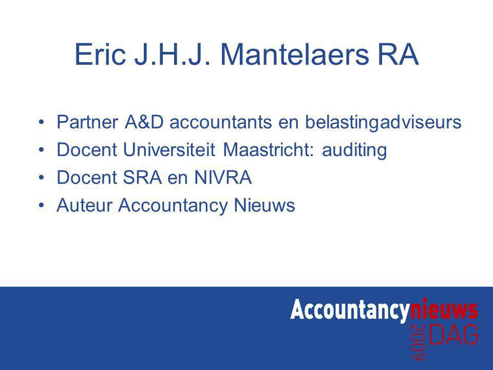 Eric J.H.J. Mantelaers RA Partner A&D accountants en belastingadviseurs. Docent Universiteit Maastricht: auditing.