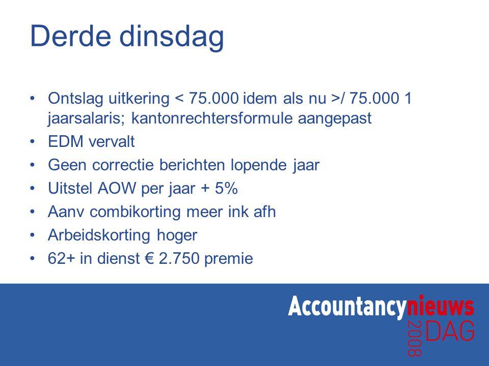 Derde dinsdag Ontslag uitkering < 75.000 idem als nu >/ 75.000 1 jaarsalaris; kantonrechtersformule aangepast.