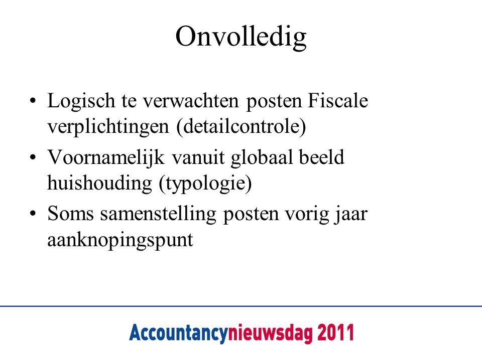 Onvolledig Logisch te verwachten posten Fiscale verplichtingen (detailcontrole) Voornamelijk vanuit globaal beeld huishouding (typologie)