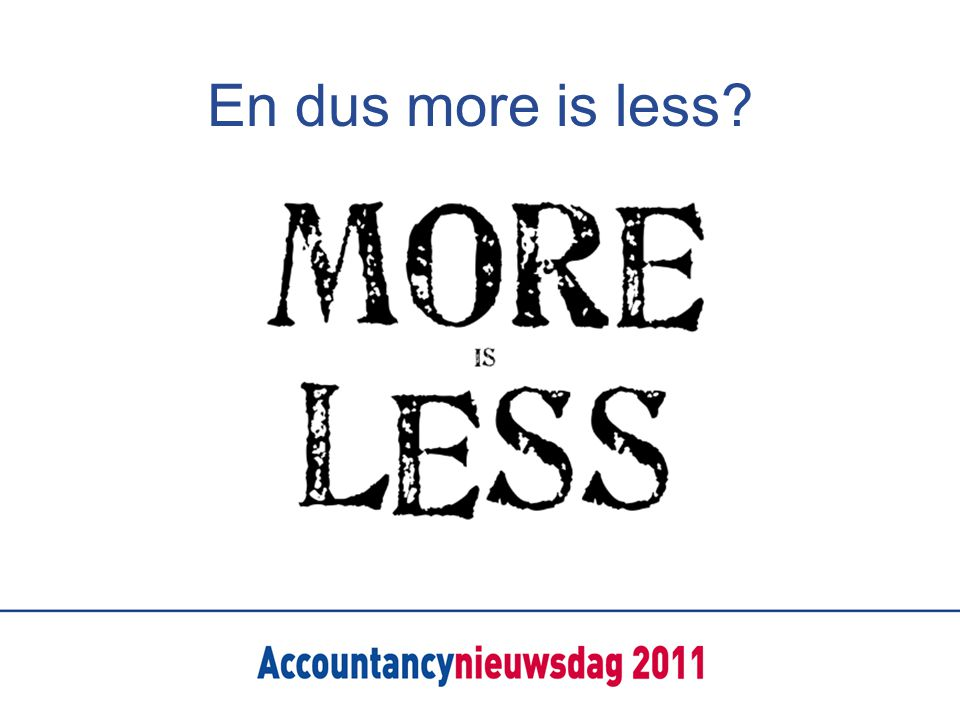 En dus more is less