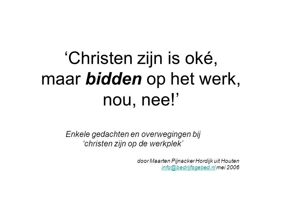 'Christen zijn is oké, maar bidden op het werk, nou, nee!'