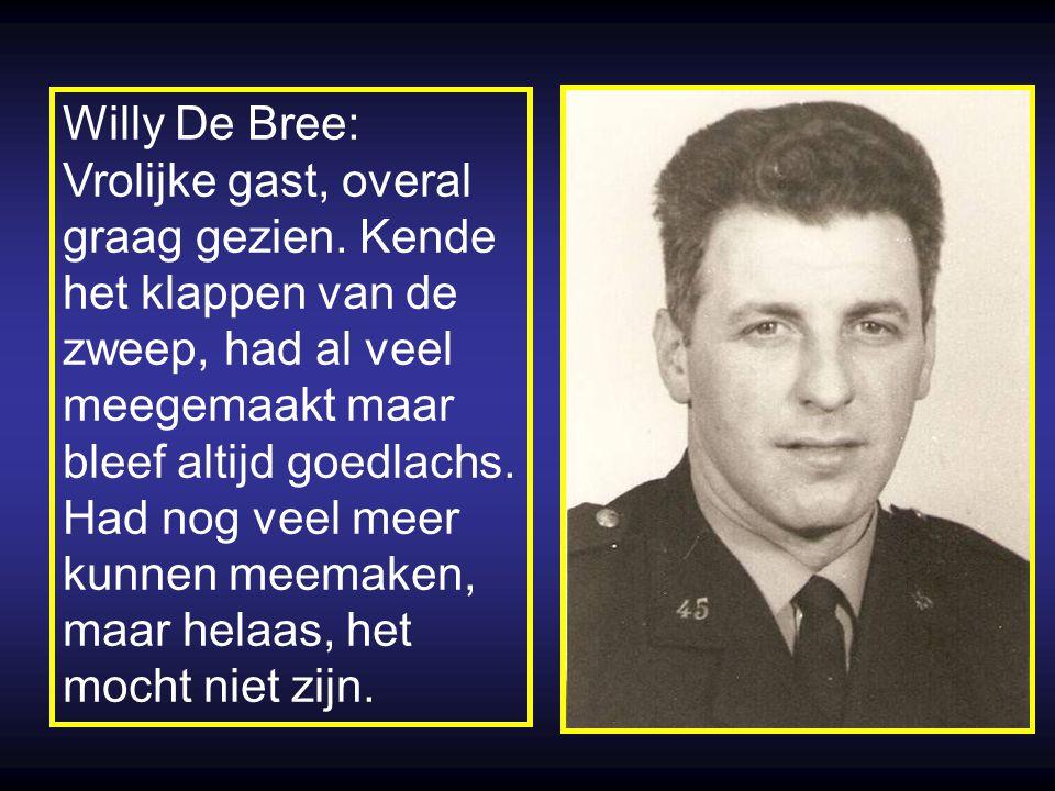 Willy De Bree: Vrolijke gast, overal. graag gezien. Kende. het klappen van de. zweep, had al veel.
