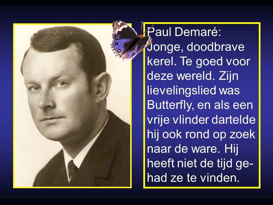 Paul Demaré: Jonge, doodbrave. kerel. Te goed voor. deze wereld. Zijn. lievelingslied was. Butterfly, en als een.