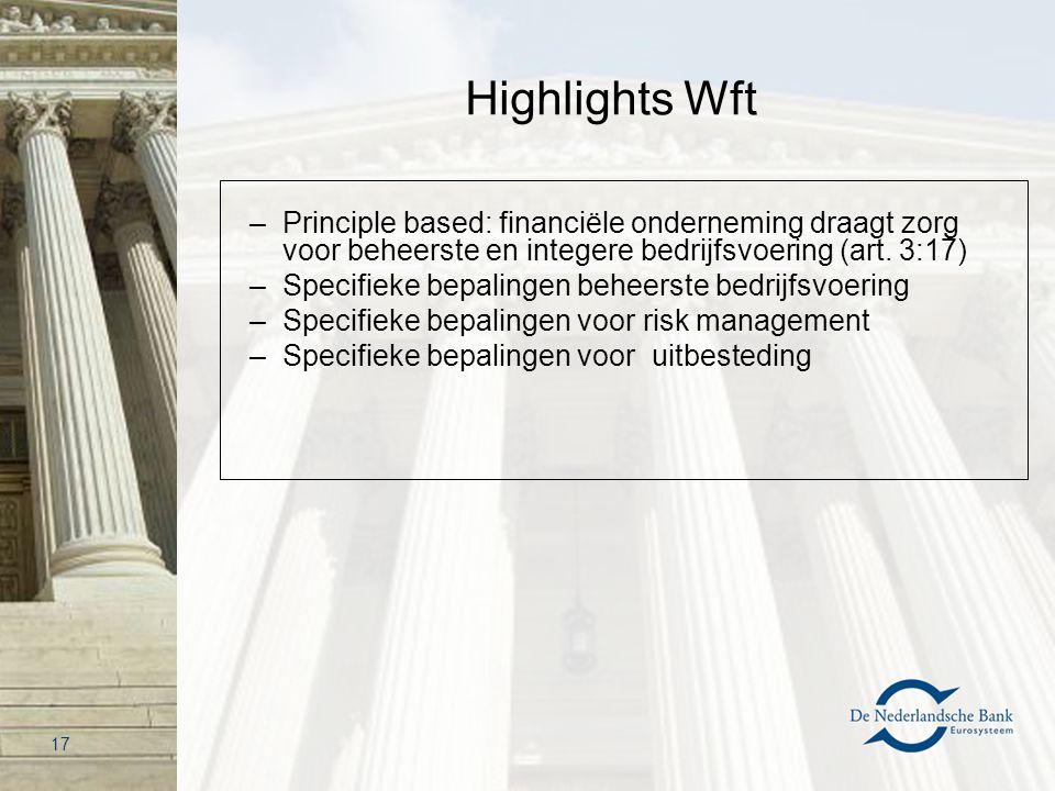 Highlights Wft Principle based: financiële onderneming draagt zorg voor beheerste en integere bedrijfsvoering (art. 3:17)