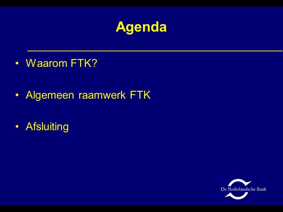 Agenda Waarom FTK Algemeen raamwerk FTK Afsluiting