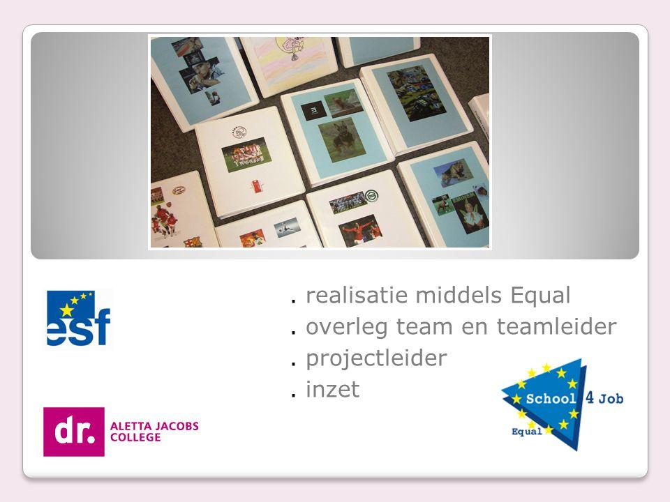 . realisatie middels Equal . overleg team en teamleider