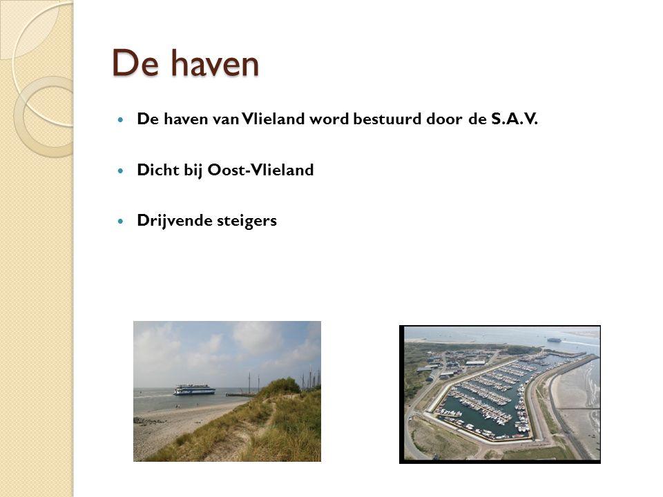 De haven De haven van Vlieland word bestuurd door de S.A.V.