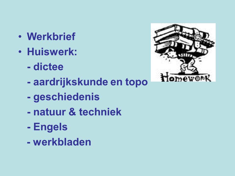 Werkbrief Huiswerk: - dictee. - aardrijkskunde en topo. - geschiedenis. - natuur & techniek. - Engels.