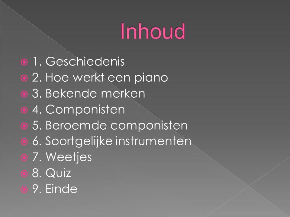 Inhoud 1. Geschiedenis 2. Hoe werkt een piano 3. Bekende merken