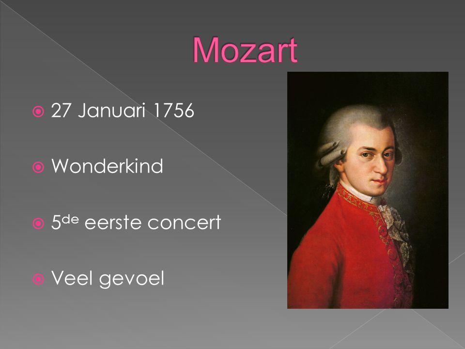 Mozart 27 Januari 1756 Wonderkind 5de eerste concert Veel gevoel