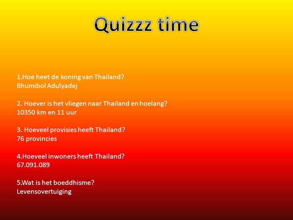 Quizzz time 1.Hoe heet de koning van Thailand Bhumibol Adulyadej