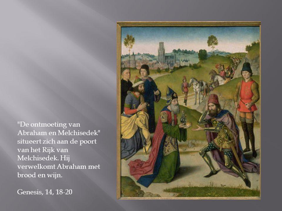 De ontmoeting van Abraham en Melchisedek situeert zich aan de poort van het Rijk van Melchisedek. Hij verwelkomt Abraham met brood en wijn.