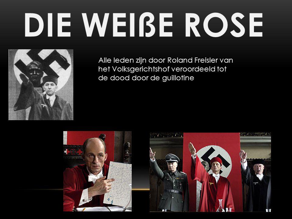 DIE WEIßE ROSE Alle leden zijn door Roland Freisler van het Volksgerichtshof veroordeeld tot de dood door de guillotine.