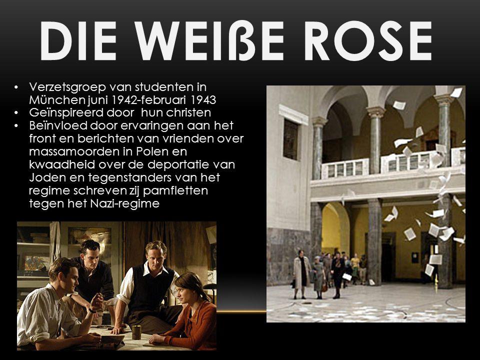 DIE WEIßE ROSE Verzetsgroep van studenten in München juni 1942-februari 1943. Geïnspireerd door hun christen.