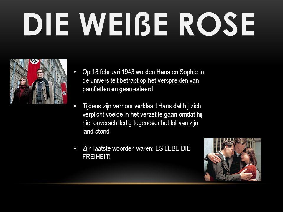 DIE WEIßE ROSE Op 18 februari 1943 worden Hans en Sophie in de universiteit betrapt op het verspreiden van pamfletten en gearresteerd.