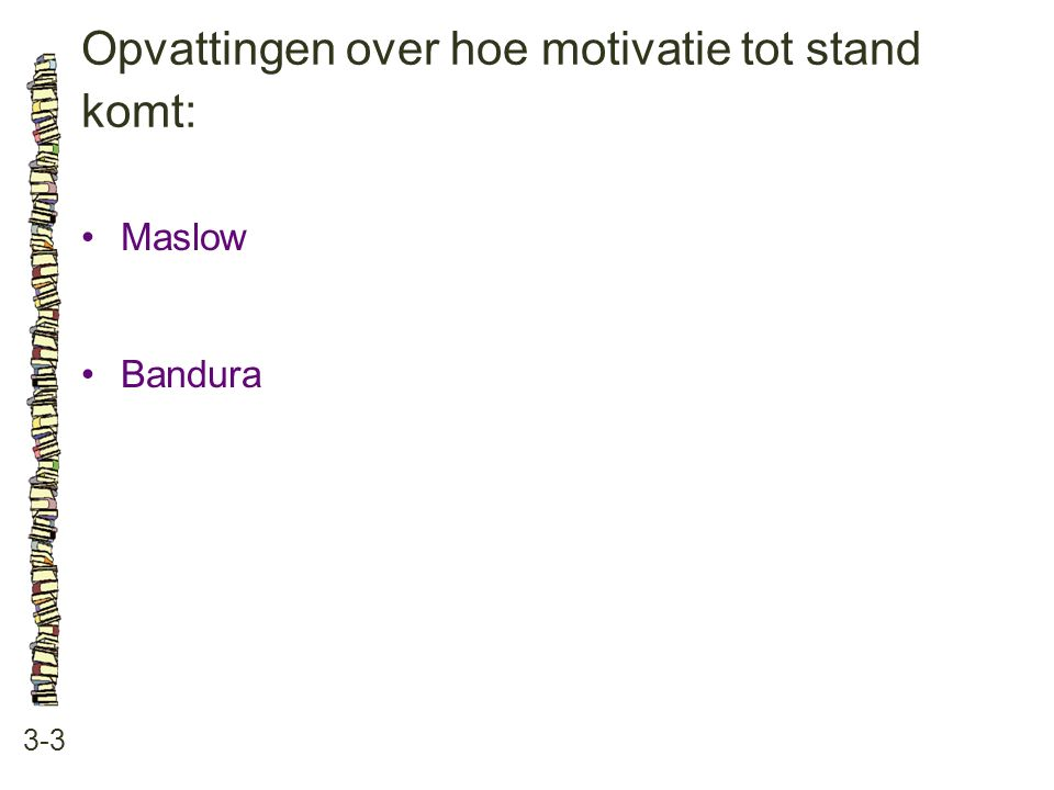 Opvattingen over hoe motivatie tot stand komt: