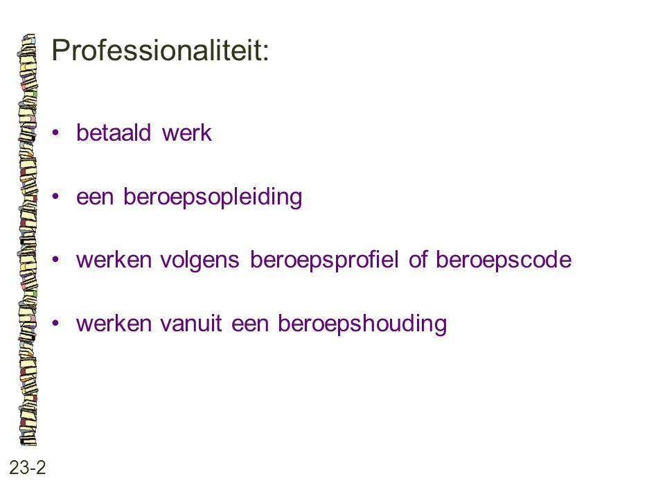 Professionaliteit: • betaald werk • een beroepsopleiding