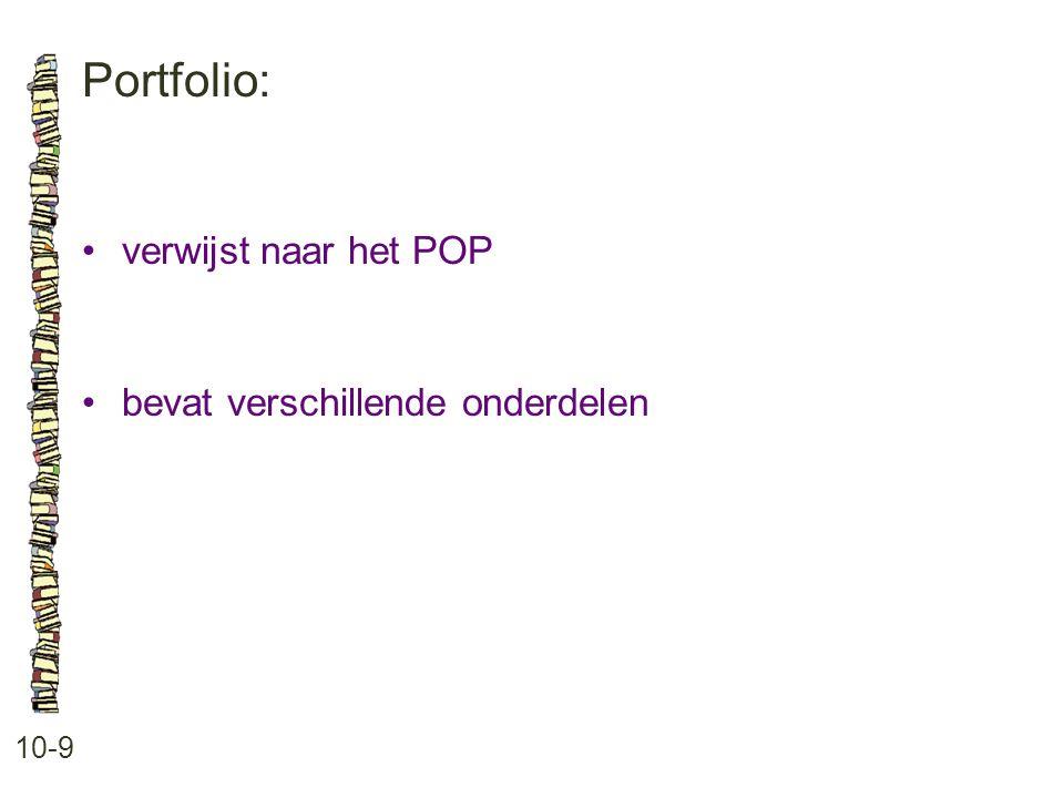 Portfolio: • verwijst naar het POP • bevat verschillende onderdelen