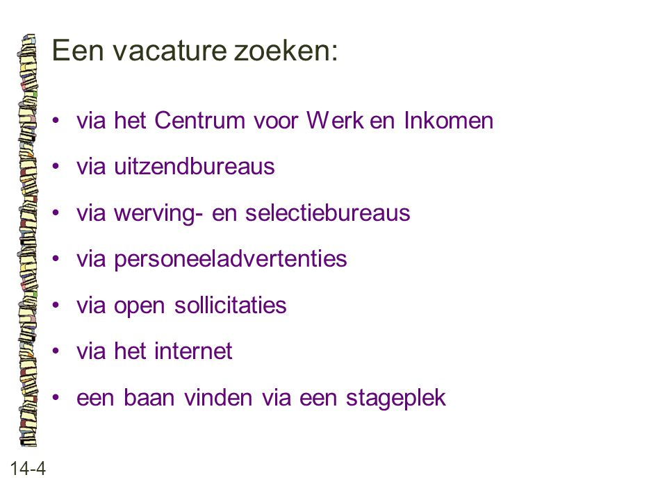 Een vacature zoeken: • via het Centrum voor Werk en Inkomen