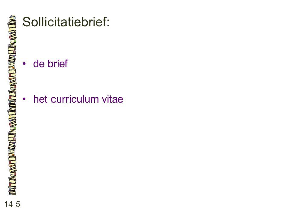 Sollicitatiebrief: • de brief • het curriculum vitae 14-5
