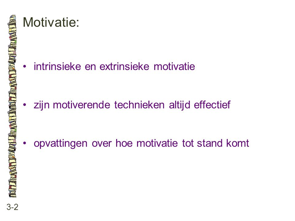 Motivatie: • intrinsieke en extrinsieke motivatie