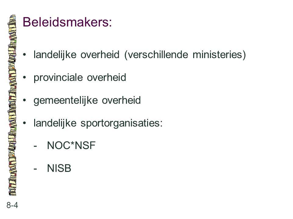 Beleidsmakers: • landelijke overheid (verschillende ministeries)