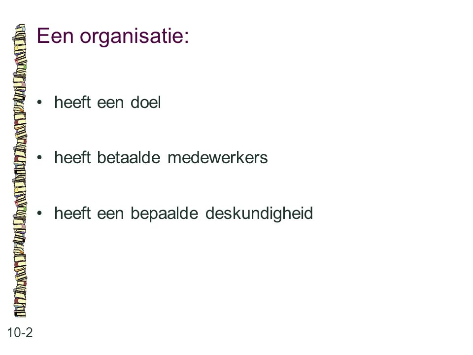 Een organisatie: • heeft een doel • heeft betaalde medewerkers